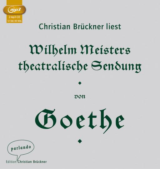 Johann Wolfgang Goethe. Wilhelm Meisters theatralische Sendung. 2 mp3-CDs.