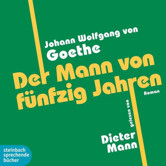 Johann Wolfgang von Goethe. Der Mann von fünfzig Jahren. Roman. 1 CD.