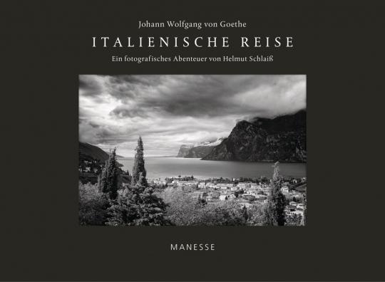 Johann Wolfgang von Goethe. Italienische Reise - Luxusausgabe mit signiertem Fine Art Print. Ein fotografisches Abenteuer von Helmut Schlaiß.