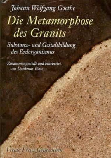 Johann W. von Goethe. Die Metamorphose des Granits