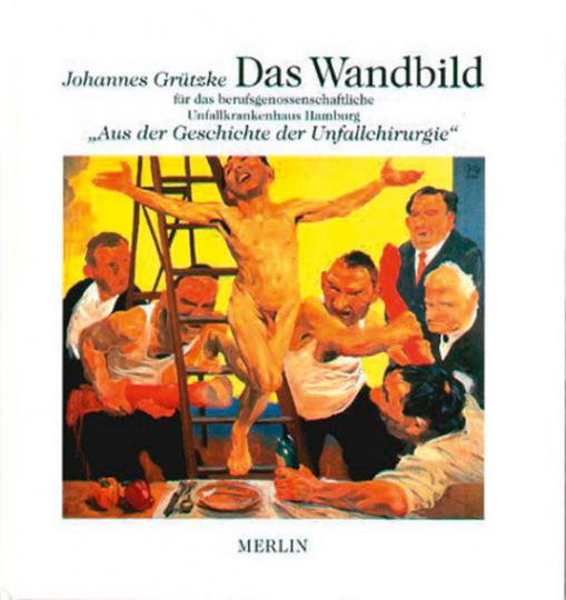 Johannes Grützke. Das Wandbild »Aus der Geschichte der Unfallchirurgie«.