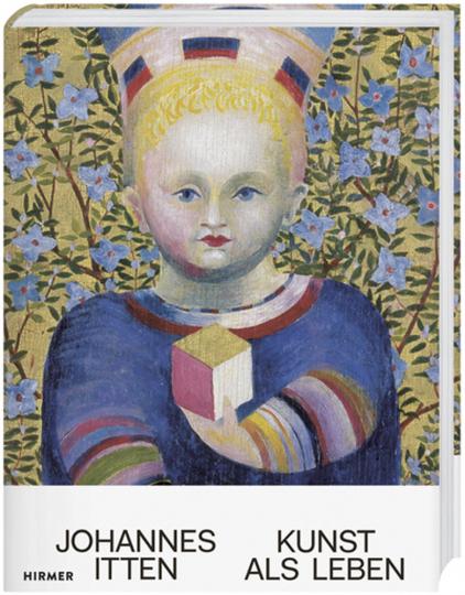 Johannes Itten. Kunst als Leben.