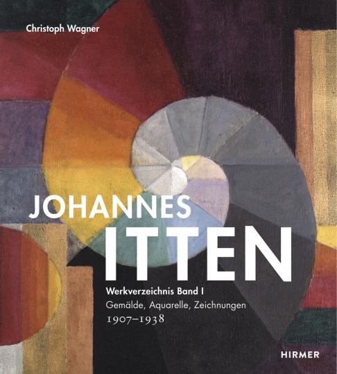 Johannes Itten. Werkverzeichnis, Band I. Gemälde, Aquarelle, Zeichnungen. 1907-1938.