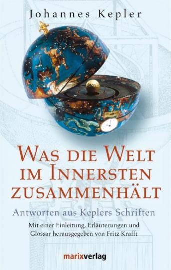 Johannes Kepler - Was die Welt im Innersten zusammenhält. Antworten aus Keplers Schriften
