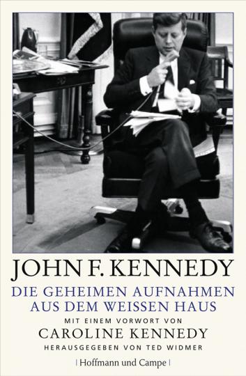John F. Kennedy. Die geheimen Aufnahmen aus dem Weißen Haus. Mit einem Vorwort von Caroline Kennedy.