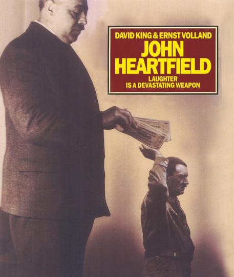 John Heartfield. Lachen ist eine verheerende Waffe.