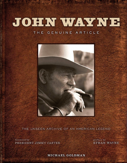John Wayne. The Genuine Article. The Unseen Archive of an American Legend.