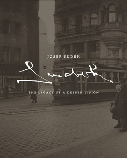 Josef Sudek. The Legacy of a Deeper Vision.