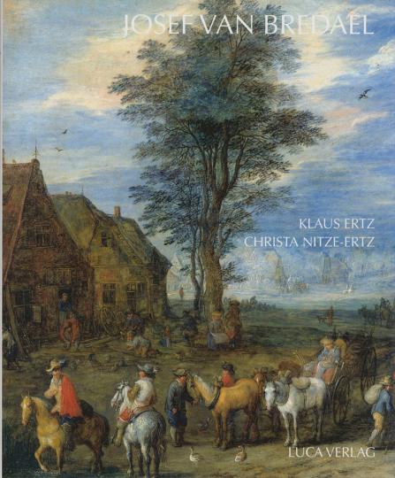 Josef van Bredael. Die Gemälde mit kritischem Oeuvrekatalog.