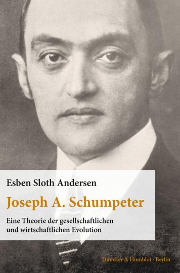 Joseph A. Schumpeter. Eine Theorie der gesellschaftlichen und wirtschaftlichen Evolution.