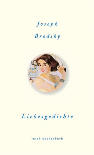 Joseph Brodsky. Liebesgedichte und andere Zuneigungen.