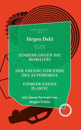 Jürgen Dahl. Einrede gegen Die Mobilität / Der Anfang vom Ende des Automobils / Einrede gegen Plastic. Essays