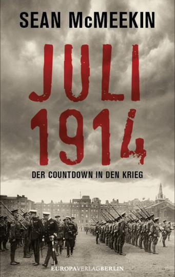 Juli 1914. Der Countdown in den Krieg.