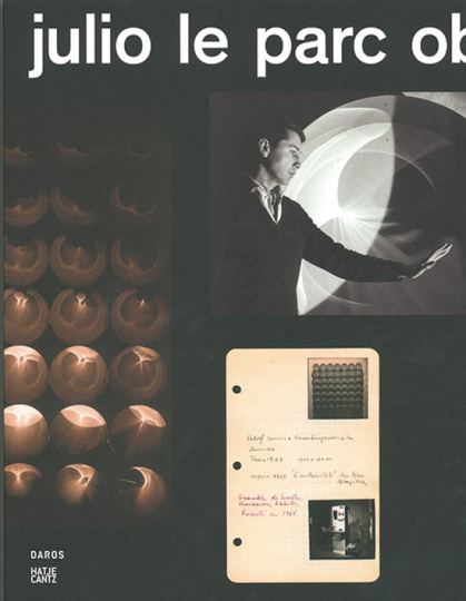 Julio Le Parc. Kinetische Arbeiten. Kinetic Works.