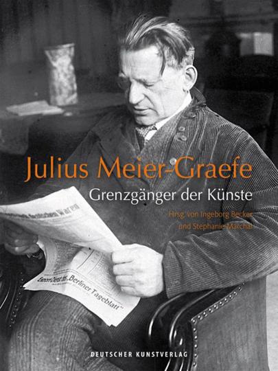 Julius Meier-Graefe. Grenzgänger der Künste.