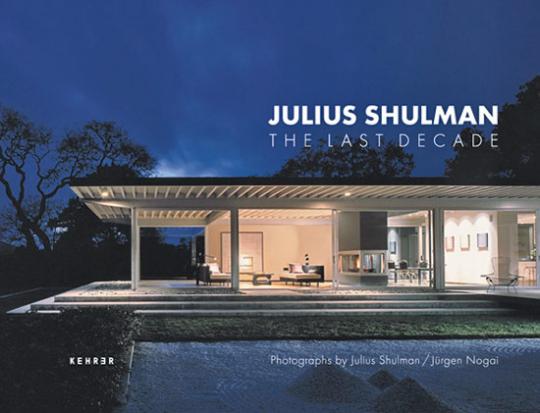 Julius Shulman. The Last Decade