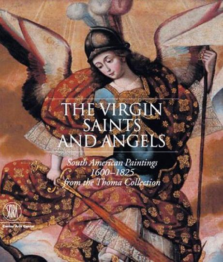 Jungfrau, Heilige und Engel Die Südamerika-Bilder aus der Sammlung Thoma.