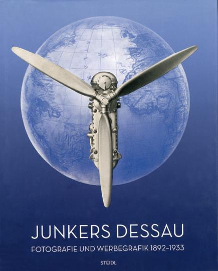 Junkers Dessau - Fotografie und Werbegrafik 1892-1933.