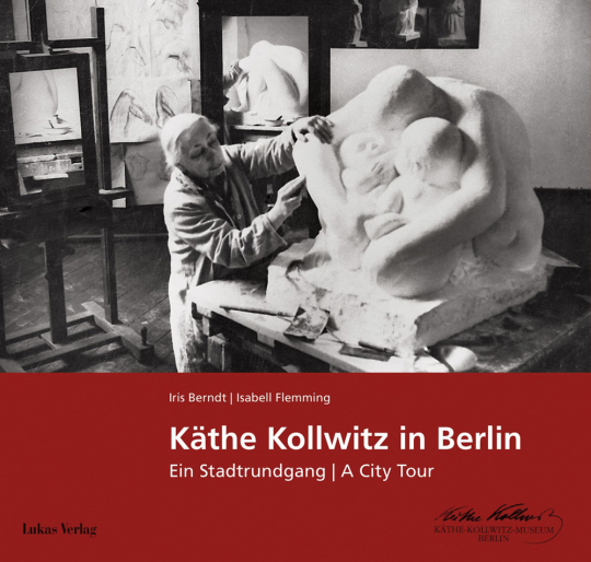 Käthe Kollwitz in Berlin. Ein Stadtrundgang. A City Tour.