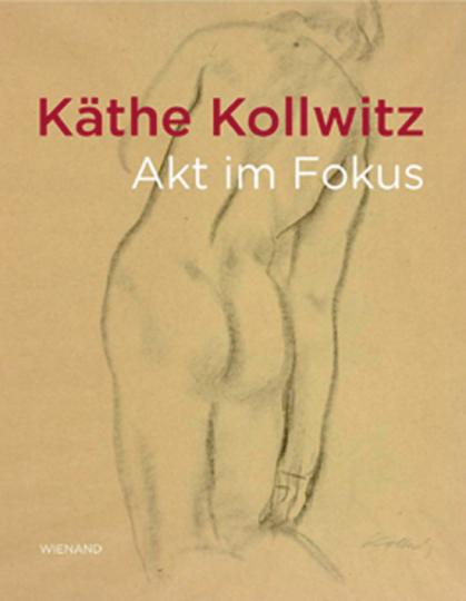 Käthe Kollwitz. Akt im Fokus.