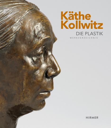 Käthe Kollwitz. Die Plastik. Werkverzeichnis.