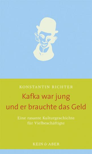 Kafka war jung und er brauchte das Geld. Eine rasante Kulturgeschichte für Vielbeschäftigte.