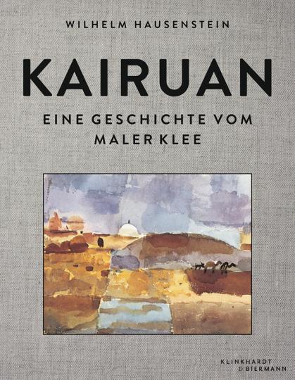 Kairuan. Eine Geschichte vom Maler Klee.