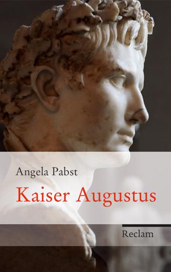 Kaiser Augustus. Neugestalter Roms.