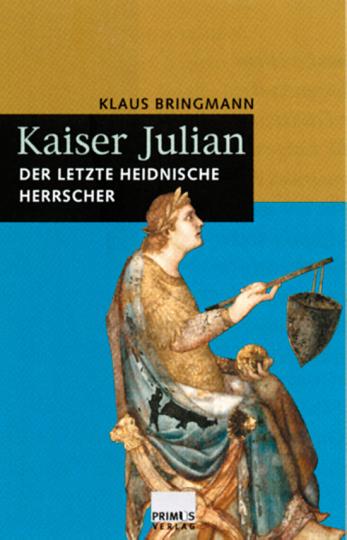 Kaiser Julian. Der letzte heidnische Herrscher