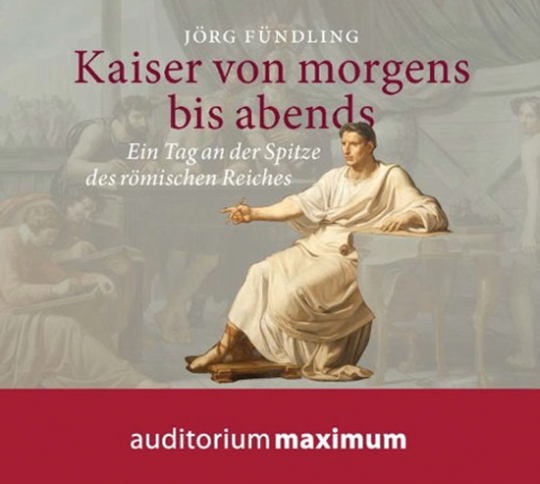 Kaiser von morgens bis abends. Ein Tag an der Spitze des Römischen Reiches. 2 CDs.