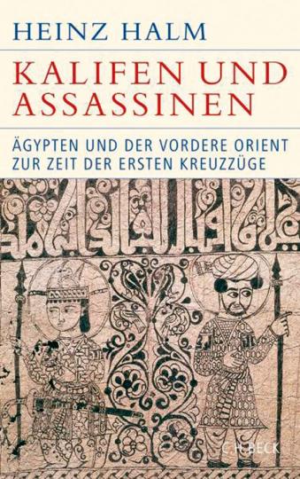 Kalifen und Assassinen. Ägypten und der Vordere Orient zur Zeit der ersten Kreuzzüge 1074-1171.