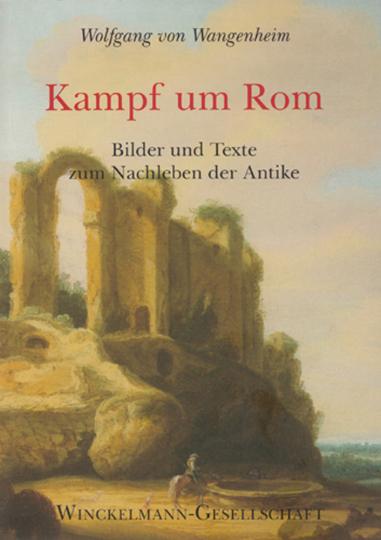 Kampf um Rom. Bilder und Texte zum Nachleben der Antike.