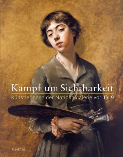 Kampf um Sichtbarkeit. Künstlerinnen der Nationalgalerie vor 1919.