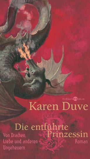 Karen Duve. Die entführte Prinzessin. Von Drachen, Liebe und anderen Ungeheuern. Roman.