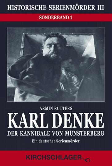 Karl Denke. Der Kannibale von Münsterberg - ein deutscher Serienmörder
