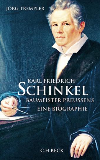 Karl Friedrich Schinkel. Baumeister Preußens. Eine Biografie.