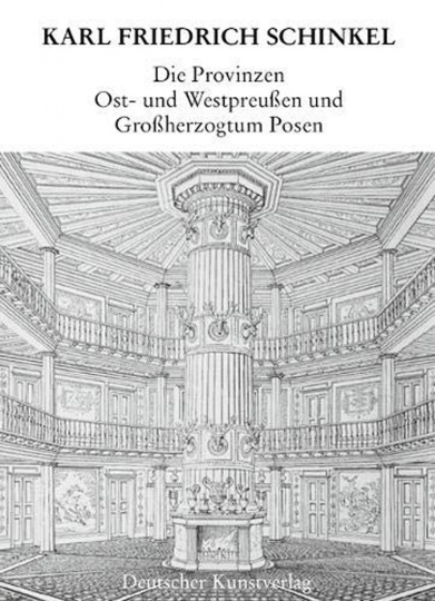 Karl-Friedrich Schinkel. Die Provinzen Ost- und Westpreußen und Großherzogtum Posen
