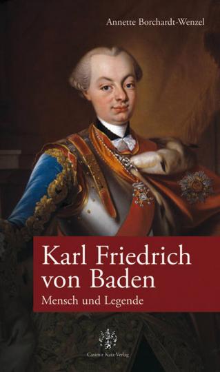 Karl Friedrich von Baden. Mensch und Legende.