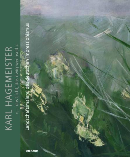 Karl Hagemeister. »... das Licht, das ewig wechselt.« Landschaftsmalerei des deutschen Impressionismus.