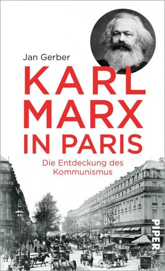 Karl Marx in Paris. Die Entdeckung des Kommunismus.