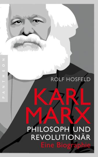 Karl Marx Philosoph und Revolutionär. Eine Biographie.