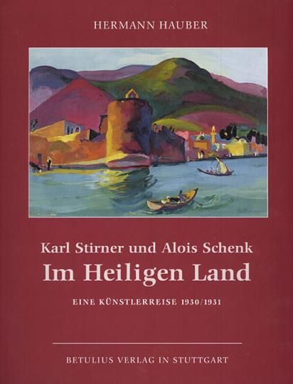 Karl Stirner und Alois Schenk im Heiligen Land. Eine Künstlerreise 1930/31.