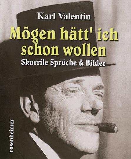 Karl Valentin Mögen hätt« ich schon wollen. Skurrile Sprüche & Bilder