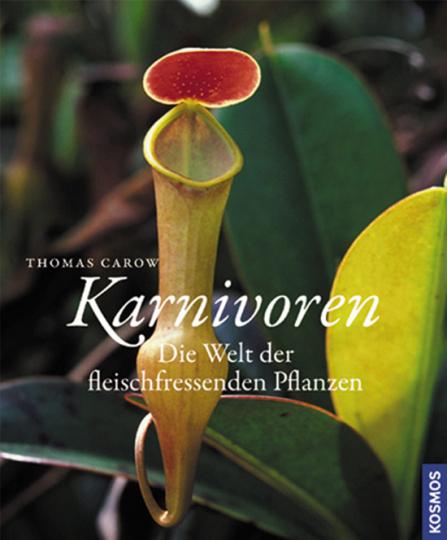 Karnivoren. Die Welt der fleischfressenden Pflanzen.