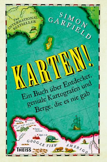 Karten! Ein Buch über Entdecker, geniale Kartografen und Berge, die es nie gab.