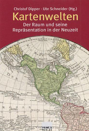 Kartenwelten. Der Raum und seine Repräsentation in der Neuzeit.