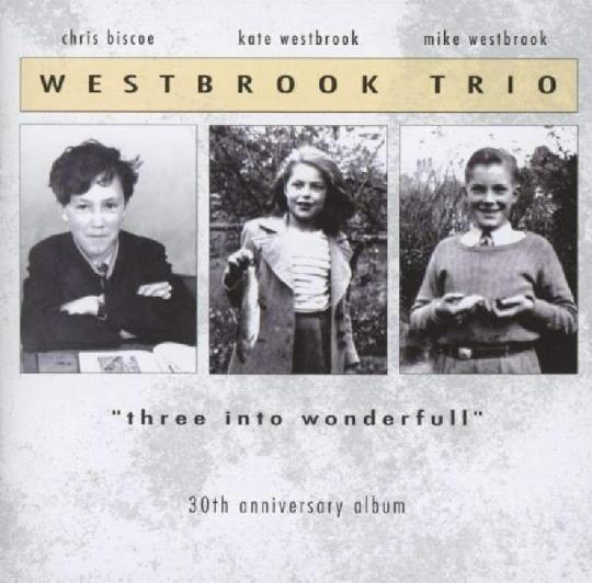 Kate Westbrook & Mike Westbrook (Westbrook Trio). Three Into Wonderfull (30th Anniversary Album). CD.