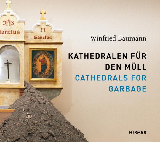 Kathedralen für den Müll. Winfried Baumann.