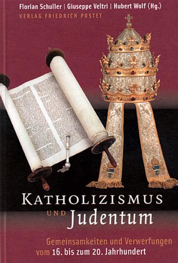 Katholizismus und Judentum - Gemeinsamkeiten und Verwerfungen vom 16. bis zum 20. Jahrhundert