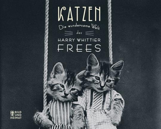 Katzen. Die wundersame Welt des Harry Whittier Frees.